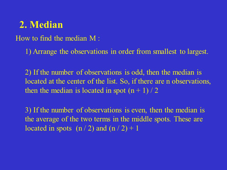2. Median How to find the median M :