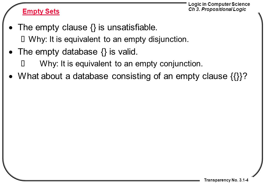 The empty clause {} is unsatisfiable. The empty database {} is valid.