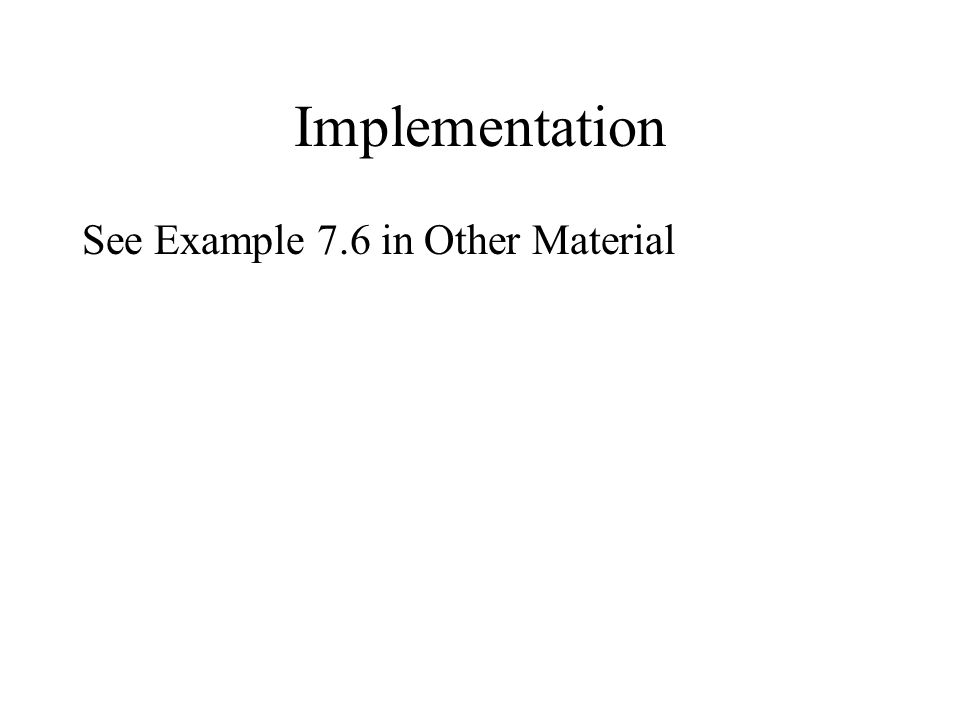 Implementation See Example 7.6 in Other Material