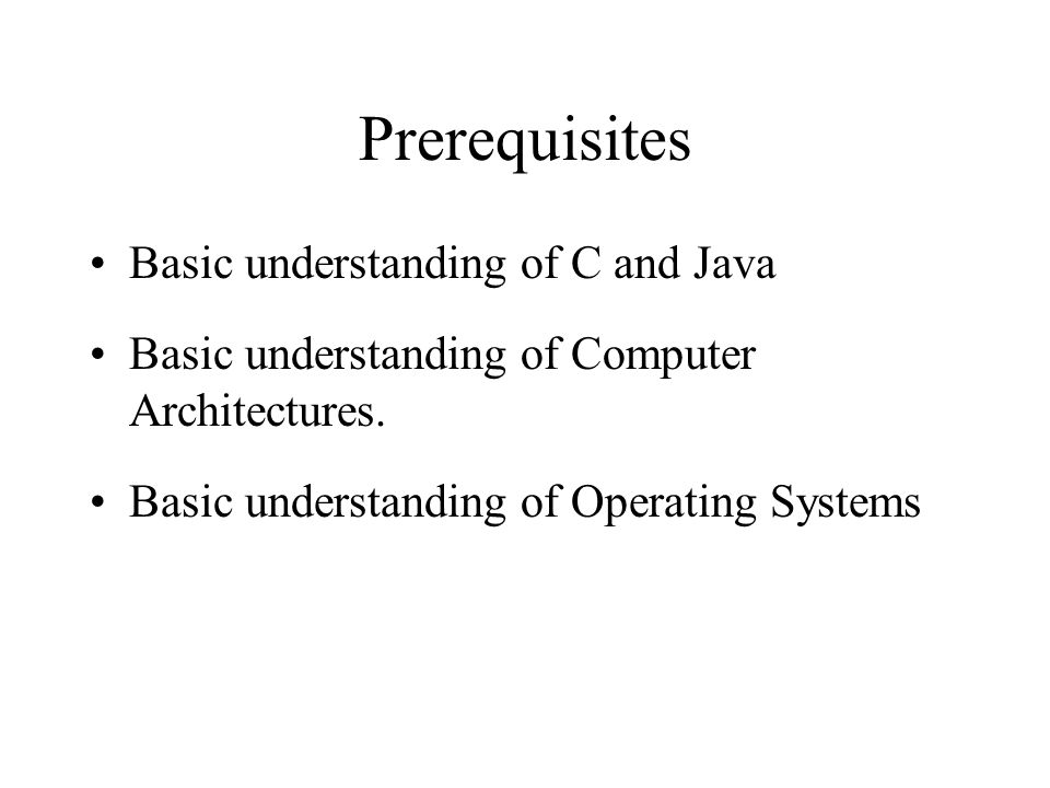 Prerequisites Basic understanding of C and Java