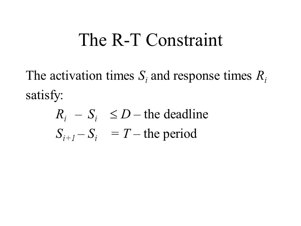 The R-T Constraint The activation times Si and response times Ri