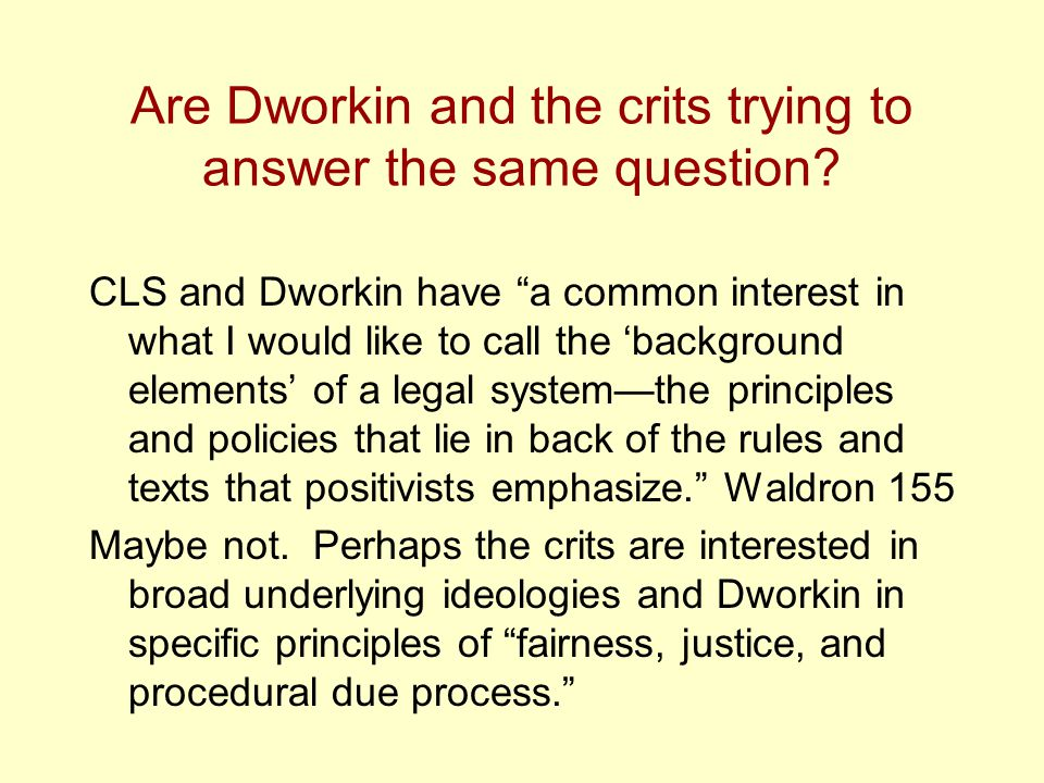 the human element of law dworkin Destabilizing the conceptual foundations of law's empire tommaso pavone tpavone@princetonedu december 5, 2014 1introduction in this critical review of ronald dworkin's law's empire,1 i deliver a two-pronged critique of dworkin's theory of \law as integrity by focusing on the constitutive elements of the theory, namely the concept.