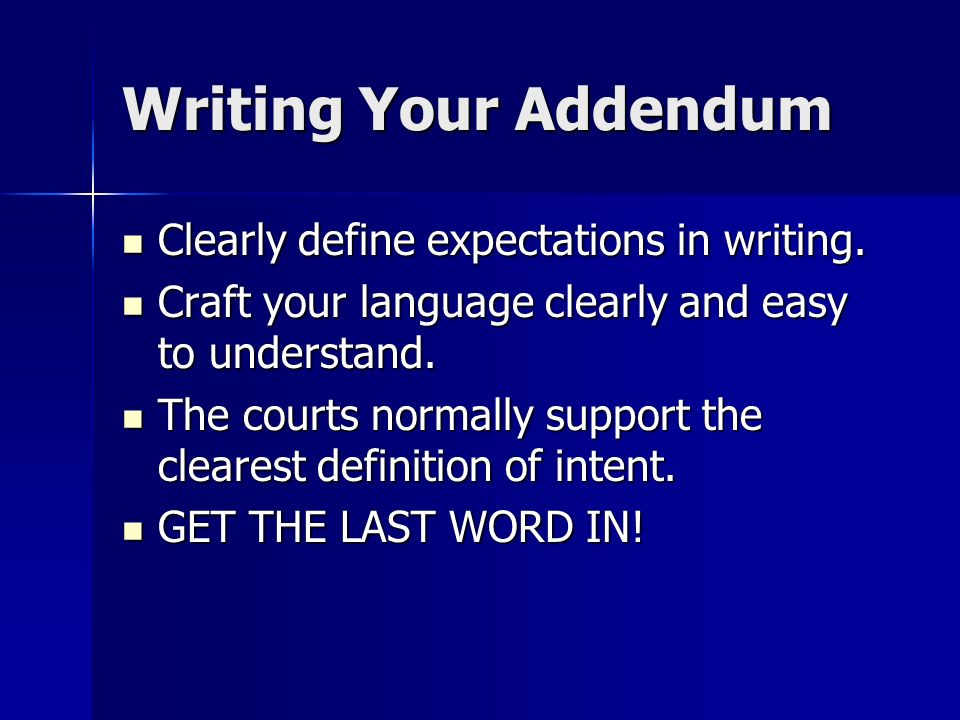 Writing Your Addendum Clearly define expectations in writing.
