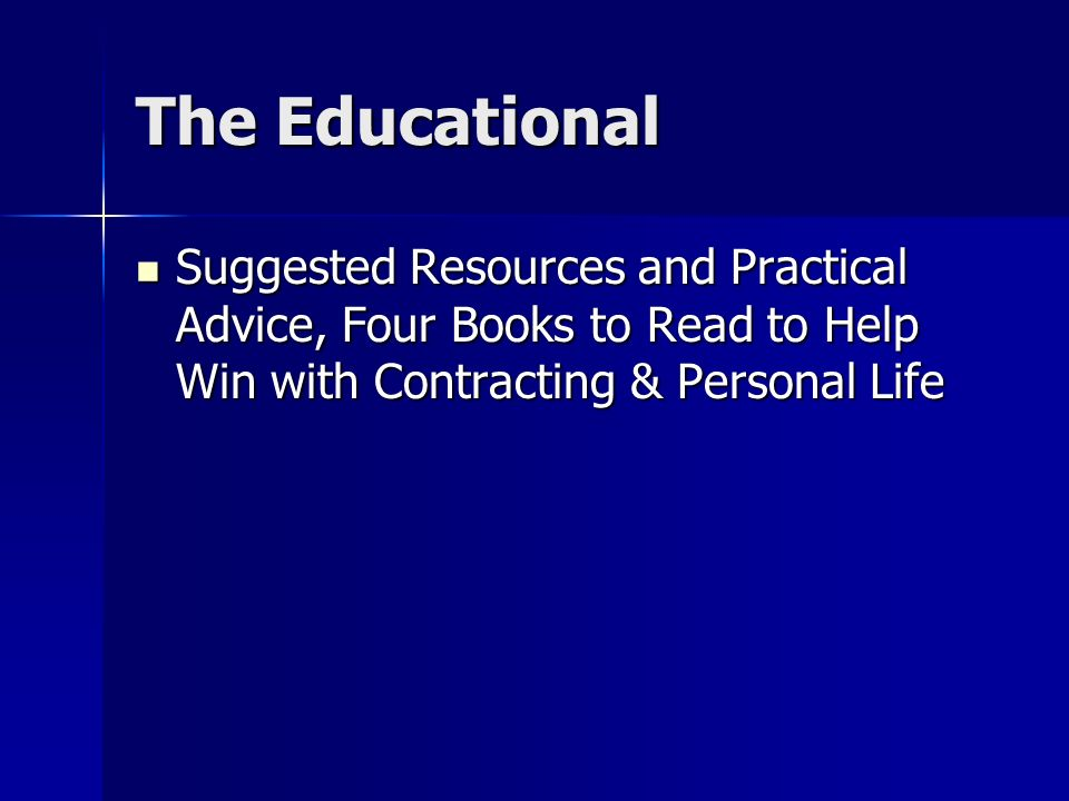 The Educational Suggested Resources and Practical Advice, Four Books to Read to Help Win with Contracting & Personal Life.