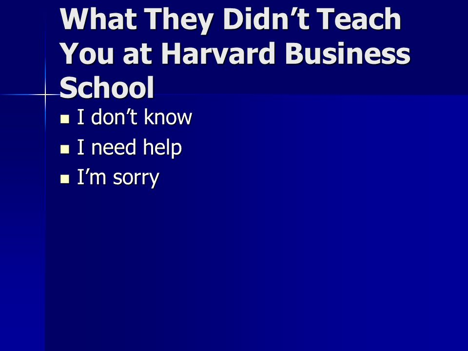 What They Didn't Teach You at Harvard Business School