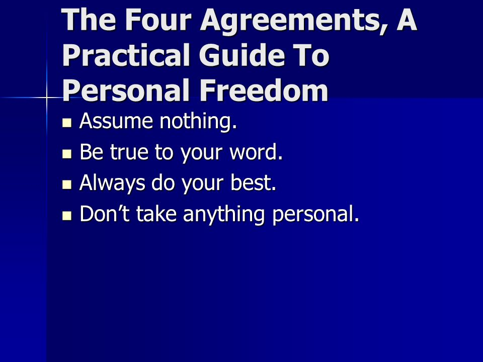 The Four Agreements, A Practical Guide To Personal Freedom