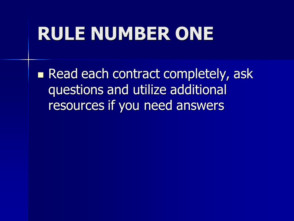 RULE NUMBER ONE Read each contract completely, ask questions and utilize additional resources if you need answers.