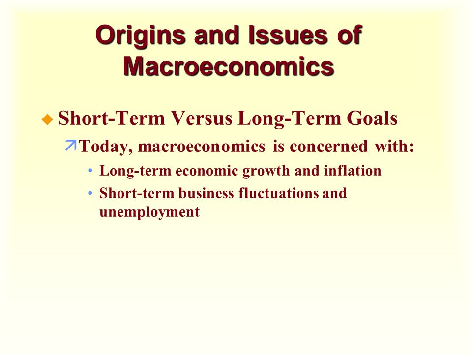 Origins and Issues of Macroeconomics