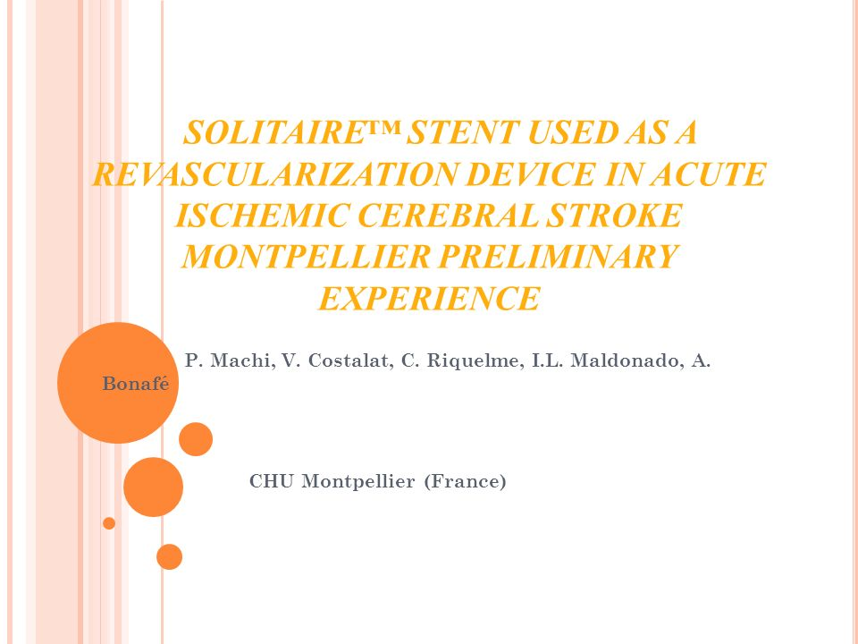 SOLITAIRE™ STENT USED AS A REVASCULARIZATION DEVICE IN ACUTE ISCHEMIC CEREBRAL STROKE MONTPELLIER PRELIMINARY EXPERIENCE