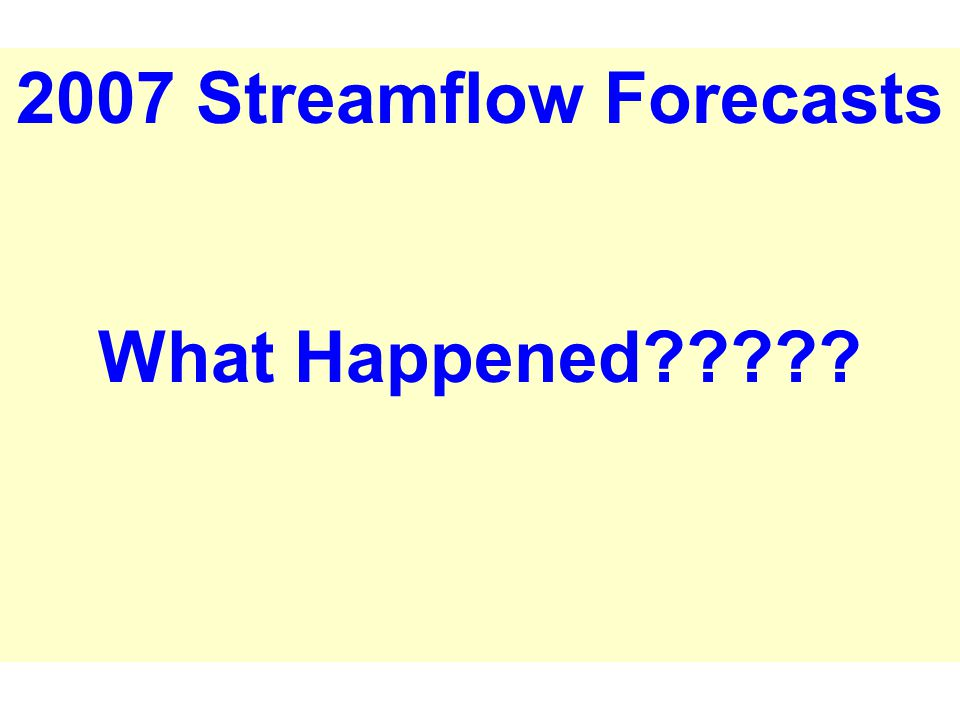 2007 Streamflow Forecasts What Happened