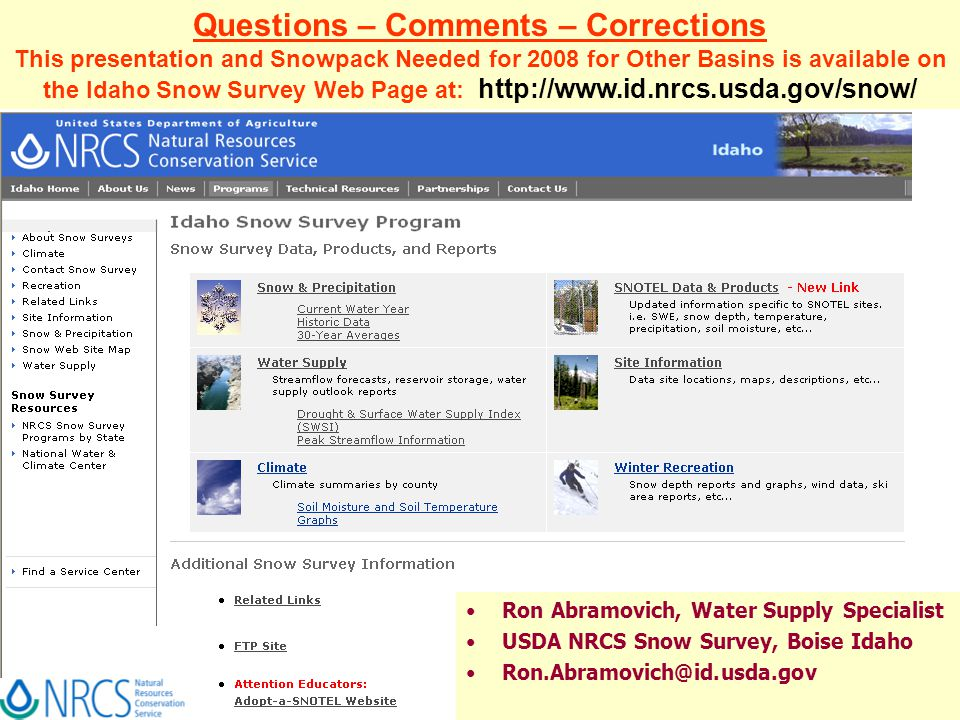 Questions – Comments – Corrections This presentation and Snowpack Needed for 2008 for Other Basins is available on the Idaho Snow Survey Web Page at: