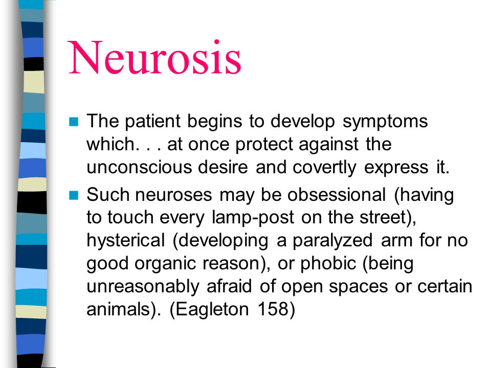 Neurosis The patient begins to develop symptoms which. . . at once protect against the unconscious desire and covertly express it.