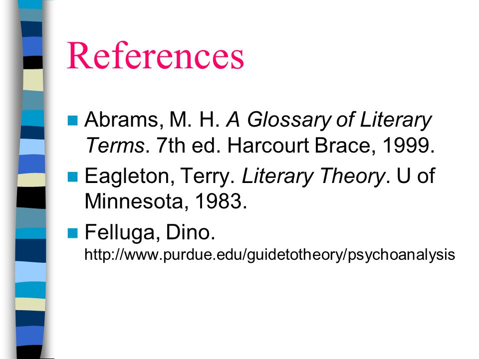 References Abrams, M. H. A Glossary of Literary Terms. 7th ed. Harcourt Brace, Eagleton, Terry. Literary Theory. U of Minnesota,