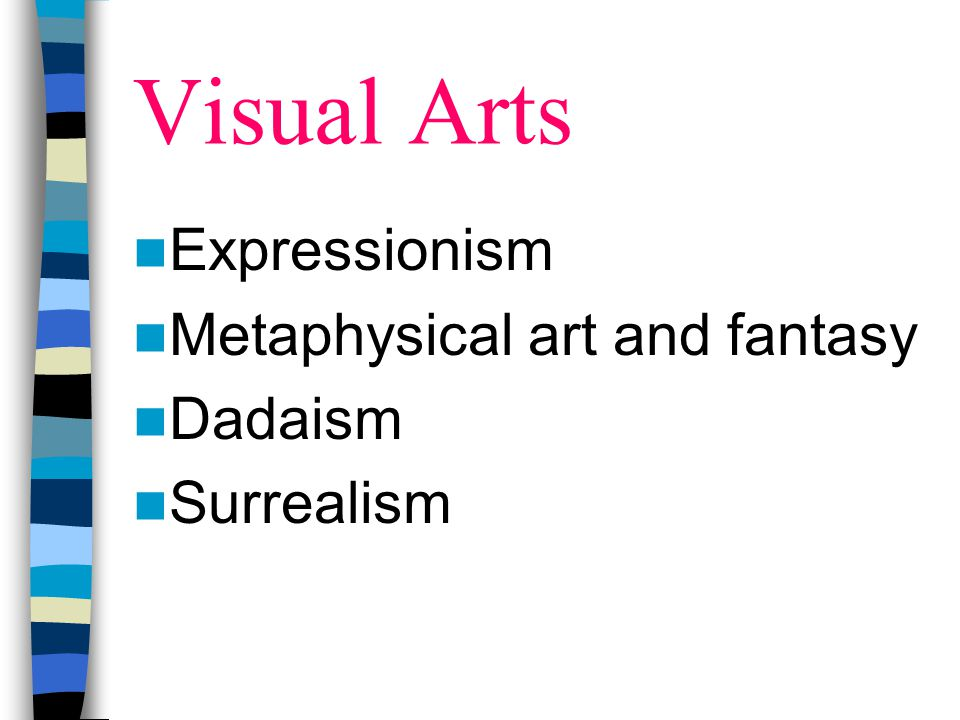 Visual Arts Expressionism Metaphysical art and fantasy Dadaism