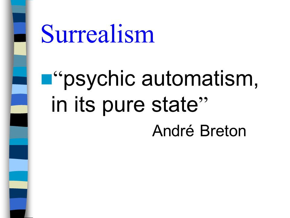 Surrealism psychic automatism, in its pure state André Breton