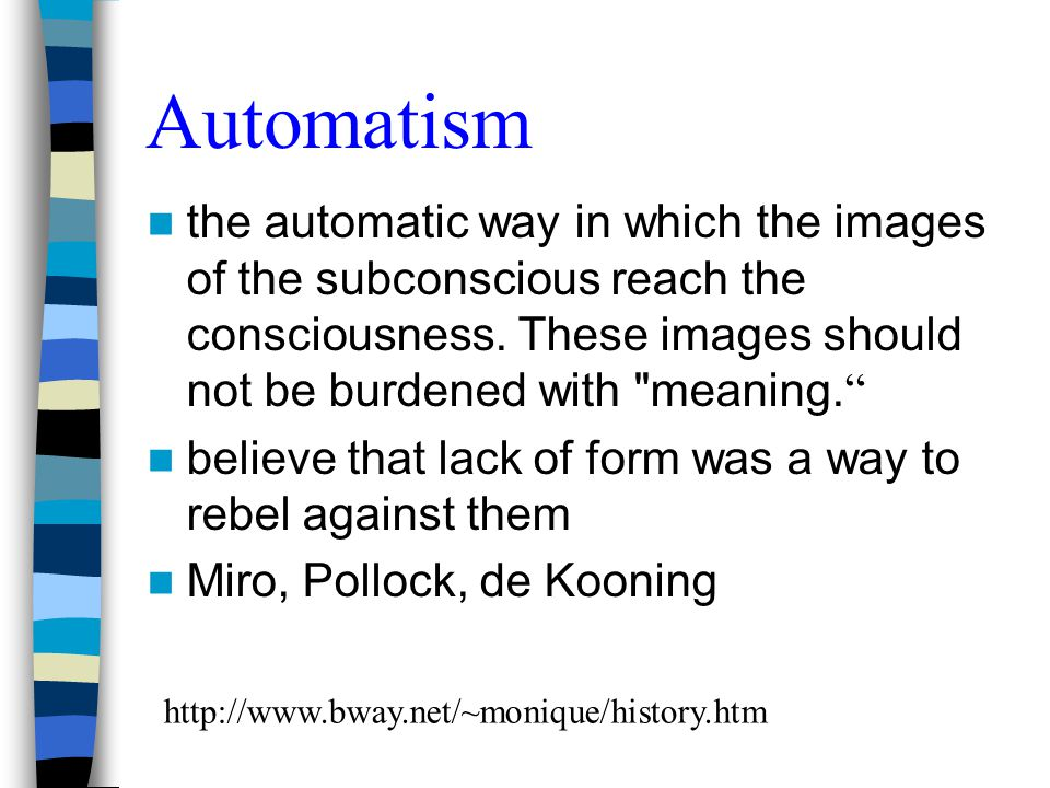 Automatism the automatic way in which the images of the subconscious reach the consciousness. These images should not be burdened with meaning.