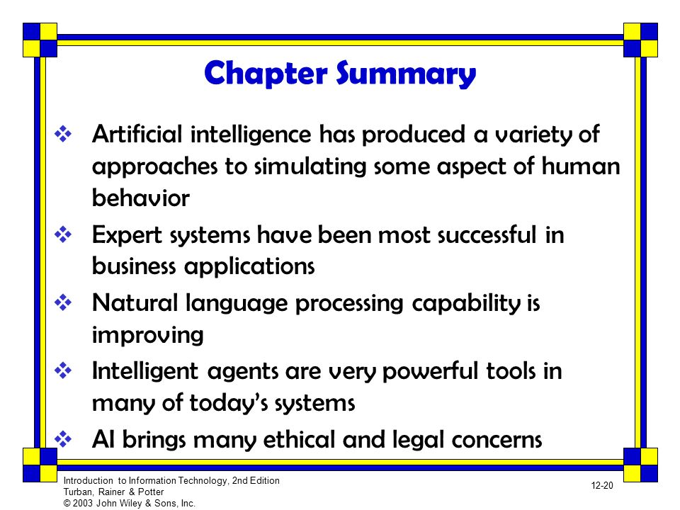 Chapter Summary Artificial intelligence has produced a variety of approaches to simulating some aspect of human behavior.