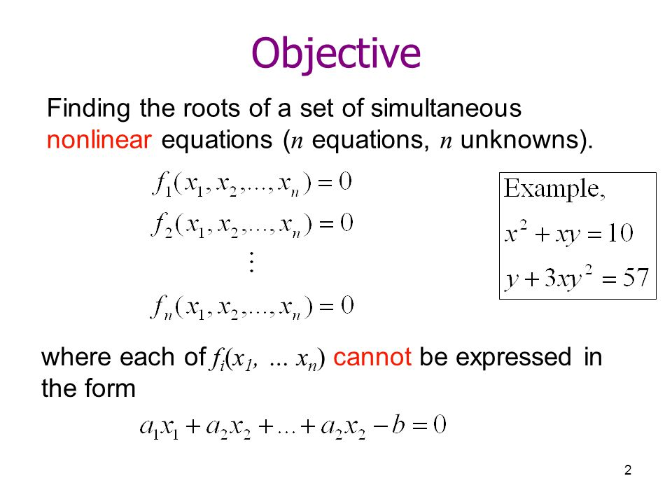 Objective Finding the roots of a set of simultaneous nonlinear equations (n equations, n unknowns).