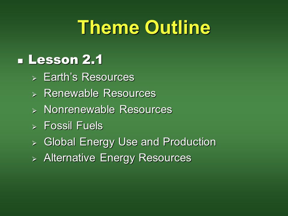 Theme Outline Lesson 2.1 Earth's Resources Renewable Resources