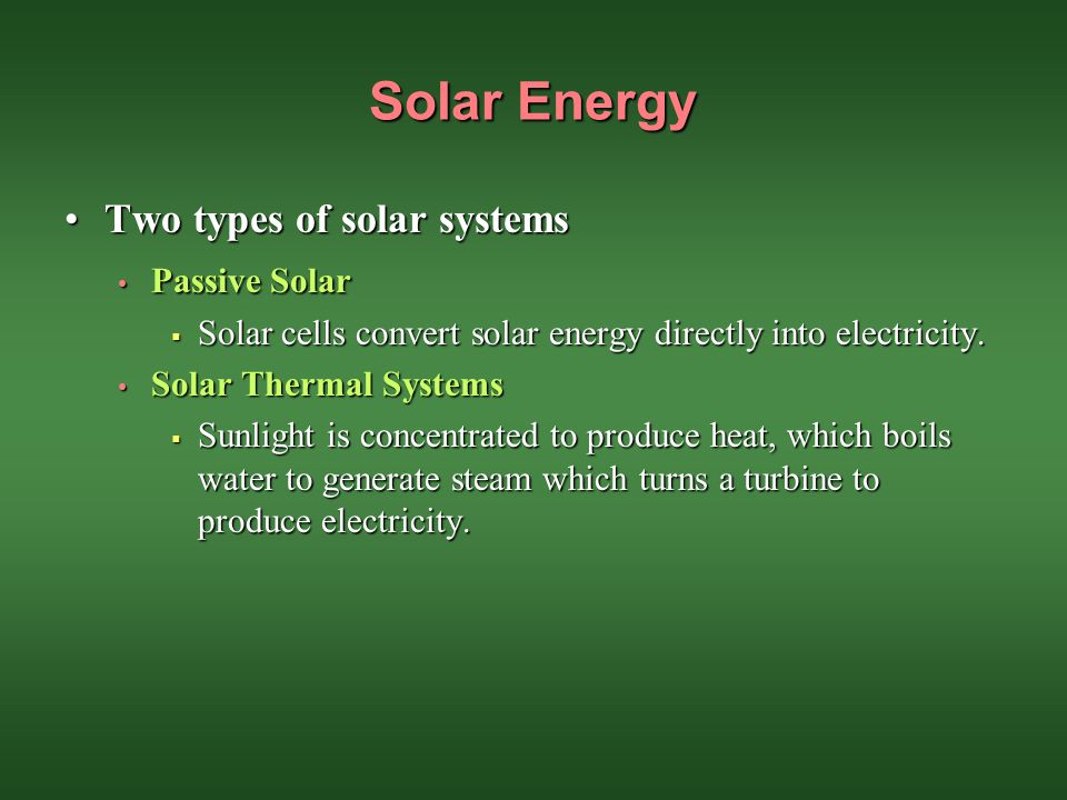 Solar Energy Two types of solar systems Passive Solar