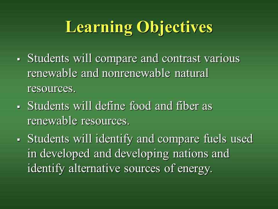 Learning Objectives Students will compare and contrast various renewable and nonrenewable natural resources.