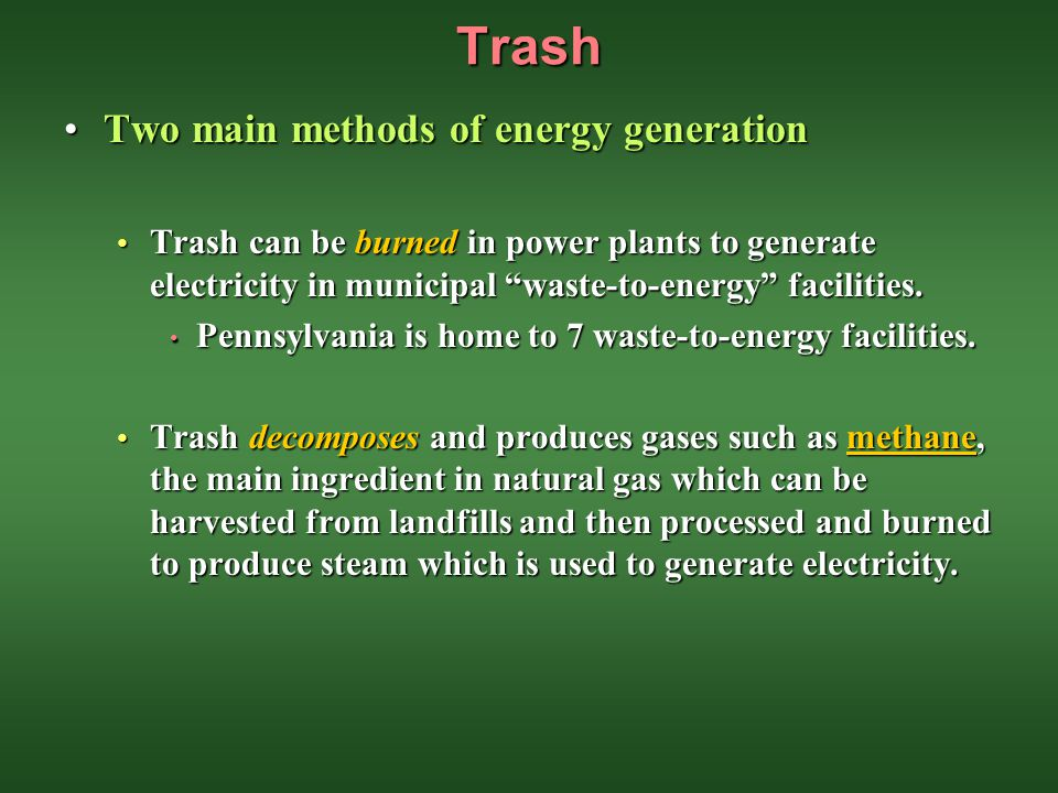 Trash Two main methods of energy generation
