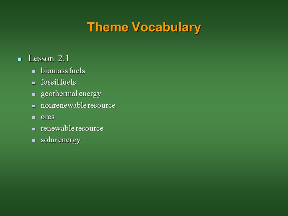 Theme Vocabulary Lesson 2.1 biomass fuels fossil fuels