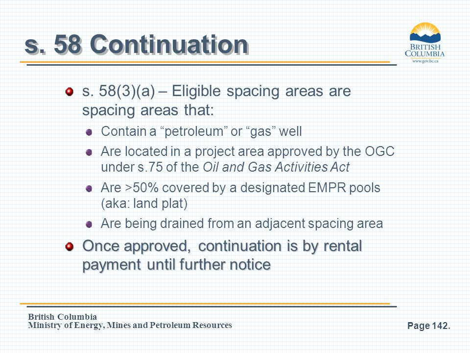 s. 58 Continuation s. 58(3)(a) – Eligible spacing areas are spacing areas that: Contain a petroleum or gas well.