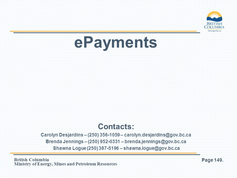 ePayments Contacts: Carolyn Desjardins – (250) 356-1059 – carolyn.desjardins@gov.bc.ca.