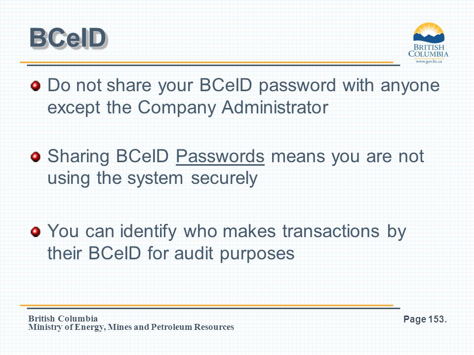 BCeID Do not share your BCeID password with anyone except the Company Administrator.