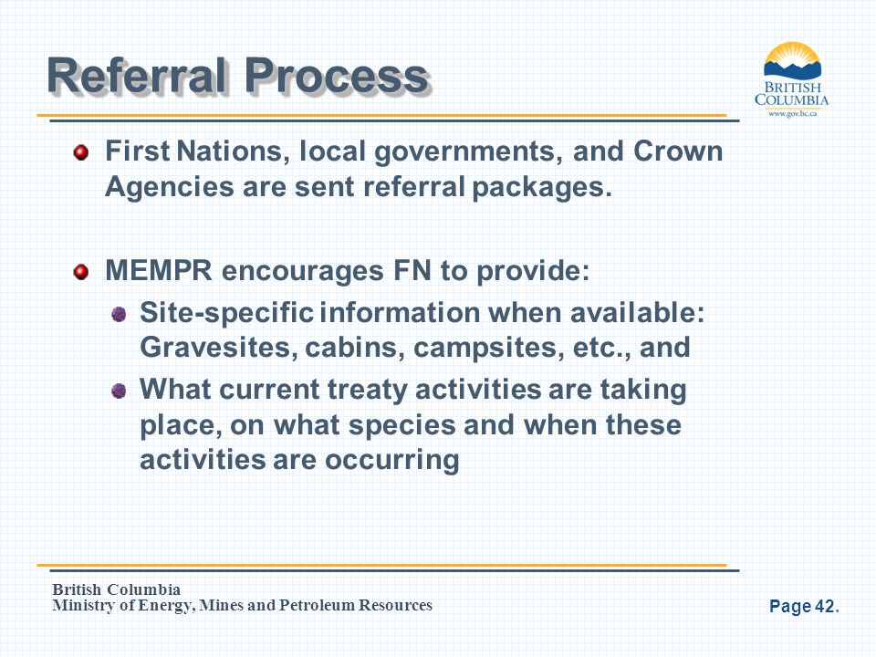Referral Process First Nations, local governments, and Crown Agencies are sent referral packages. MEMPR encourages FN to provide:
