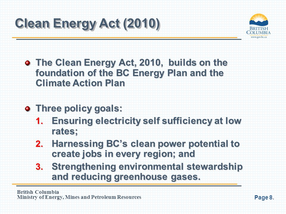 Clean Energy Act (2010) The Clean Energy Act, 2010, builds on the foundation of the BC Energy Plan and the Climate Action Plan.
