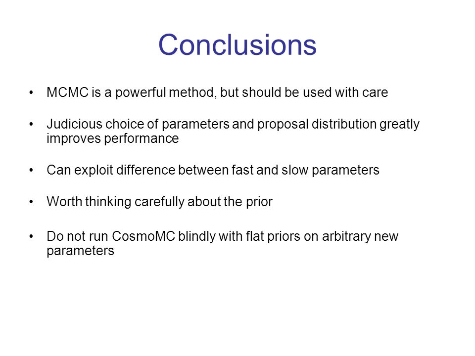 Conclusions MCMC is a powerful method, but should be used with care