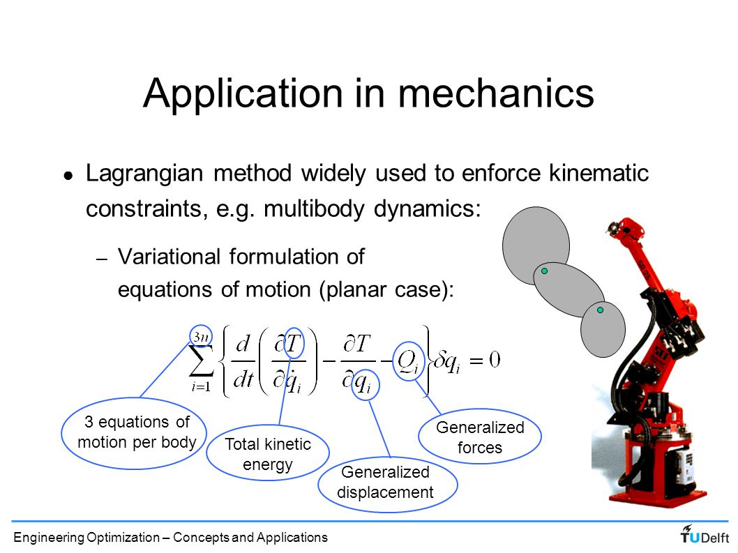lagrangian mechanics In newtonian mechanics, a mechanical system is always made up of point masses or rigid bodies, and these are subject to known forces one must therefore specify the composition of the system and the nature of forces that act on the various bodies then one writes the equations of motion for the.