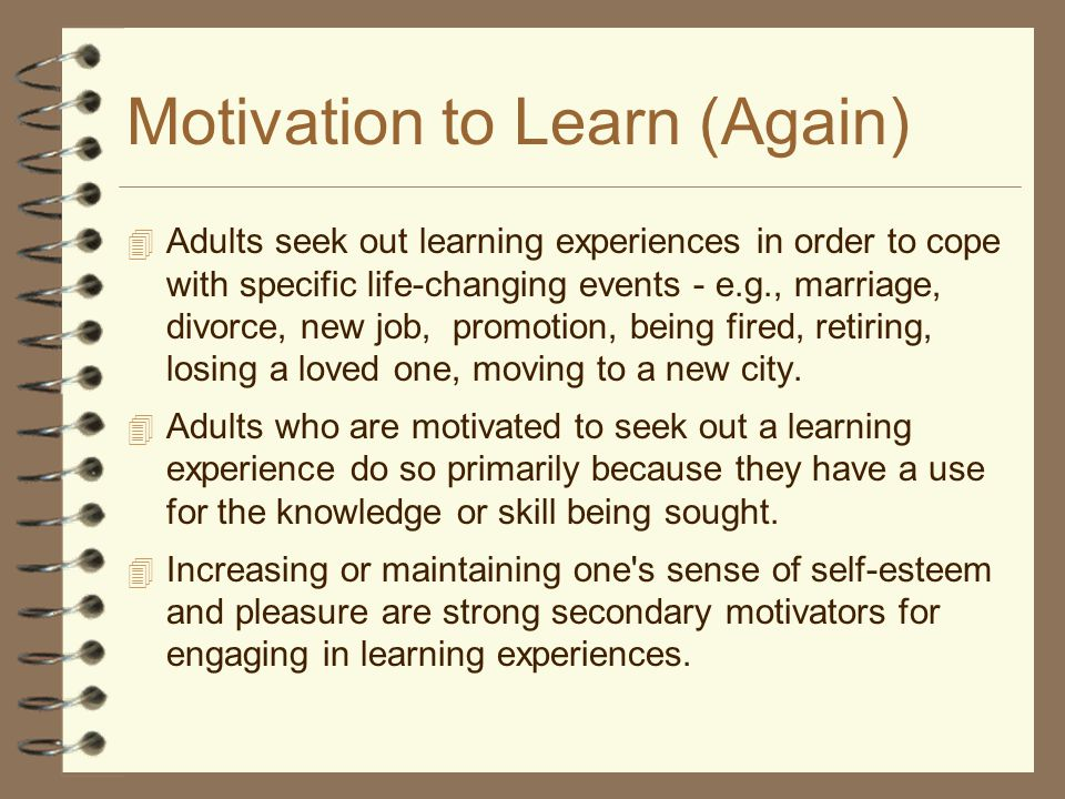 motivating adults to learn Have you ever had a professor that was not motivating and didn't peak your are older adults that may have enhancing adult motivation to learn.
