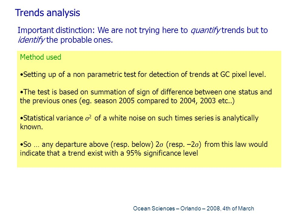 Trends analysis Important distinction: We are not trying here to quantify trends but to identify the probable ones.
