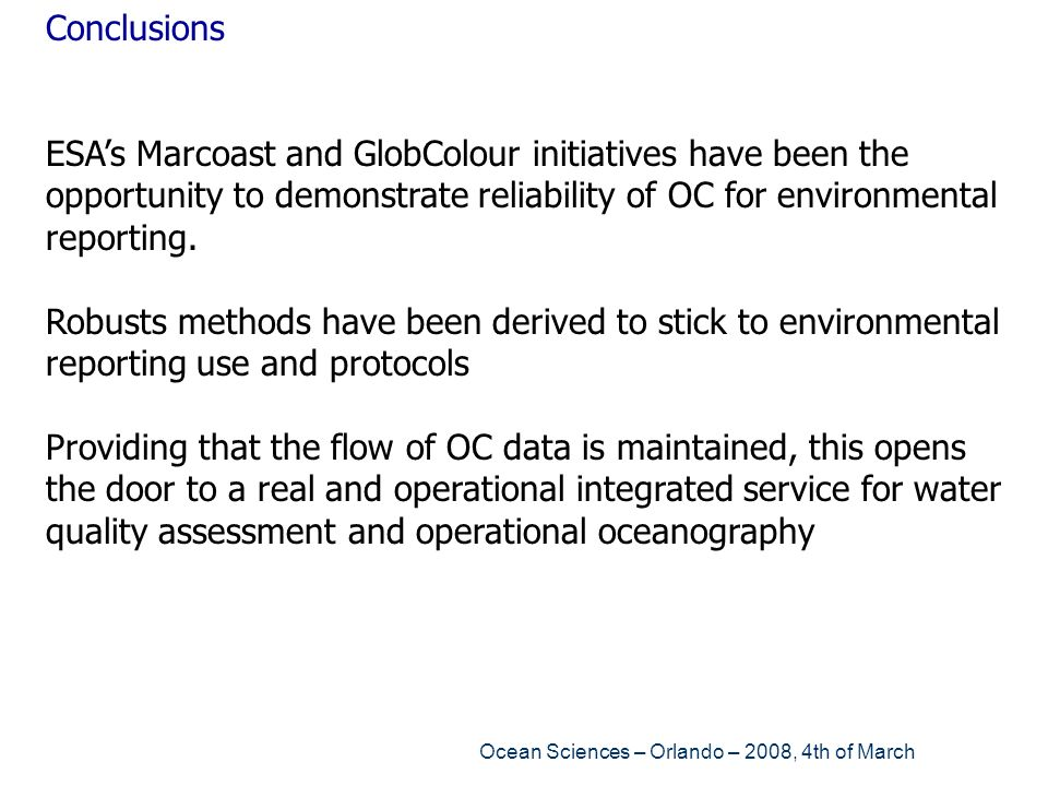ConclusionsESA's Marcoast and GlobColour initiatives have been the opportunity to demonstrate reliability of OC for environmental reporting.