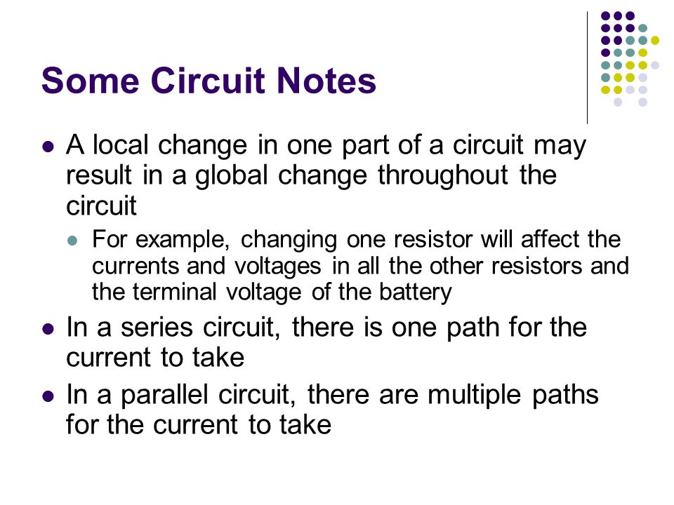 Some Circuit Notes A local change in one part of a circuit may result in a global change throughout the circuit.