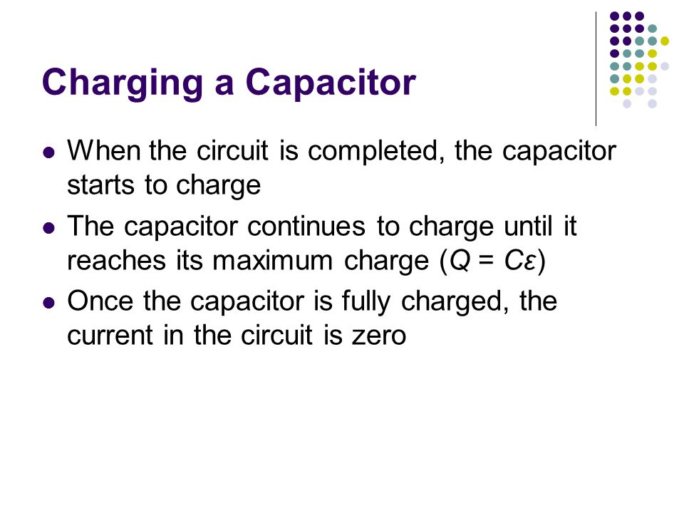 Charging a Capacitor When the circuit is completed, the capacitor starts to charge.