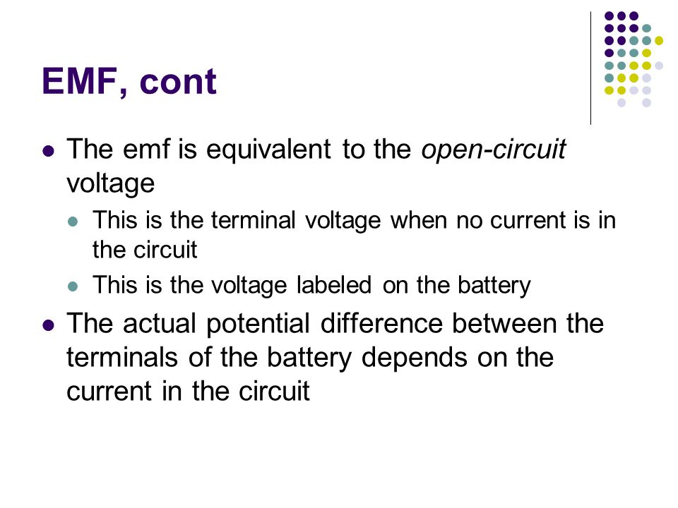 EMF, cont The emf is equivalent to the open-circuit voltage