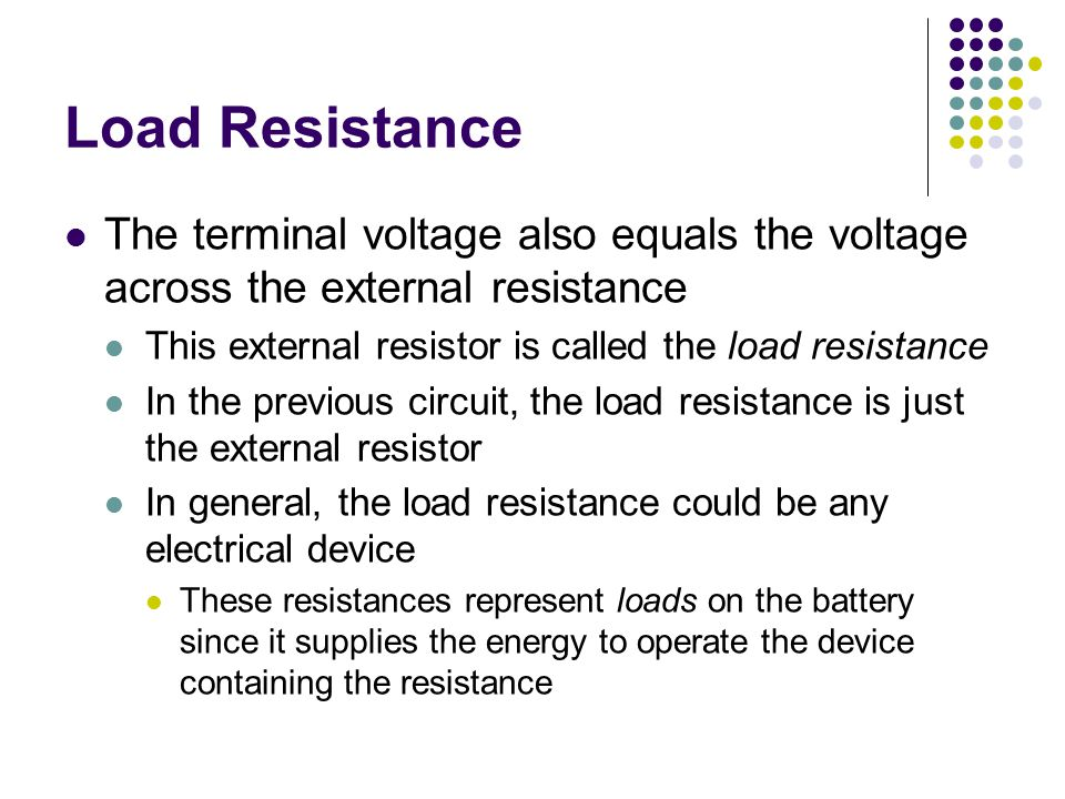 Load Resistance The terminal voltage also equals the voltage across the external resistance. This external resistor is called the load resistance.