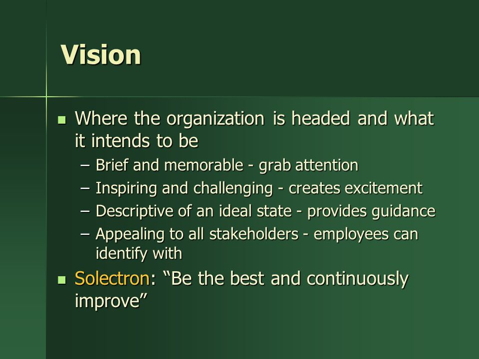 Vision Where the organization is headed and what it intends to be