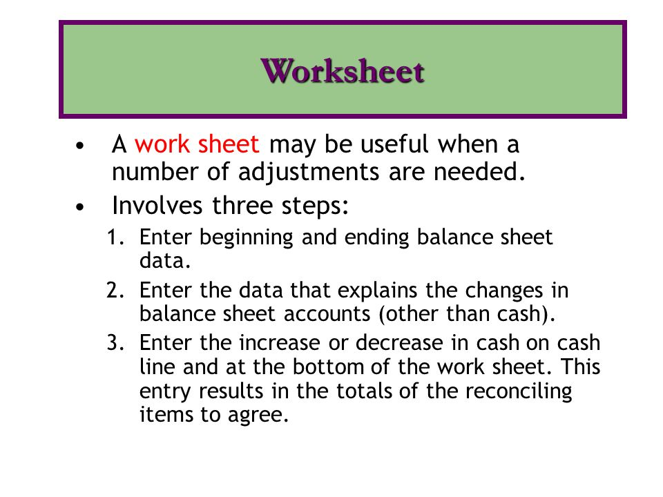 Worksheet A work sheet may be useful when a number of adjustments are needed. Involves three steps: