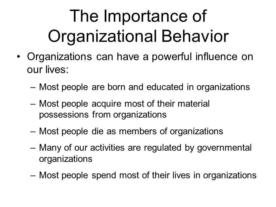 importance of organizational behavior Free essay: importance of organizational behavior organizational behavior the environment of business is always changing with increases in workload and.