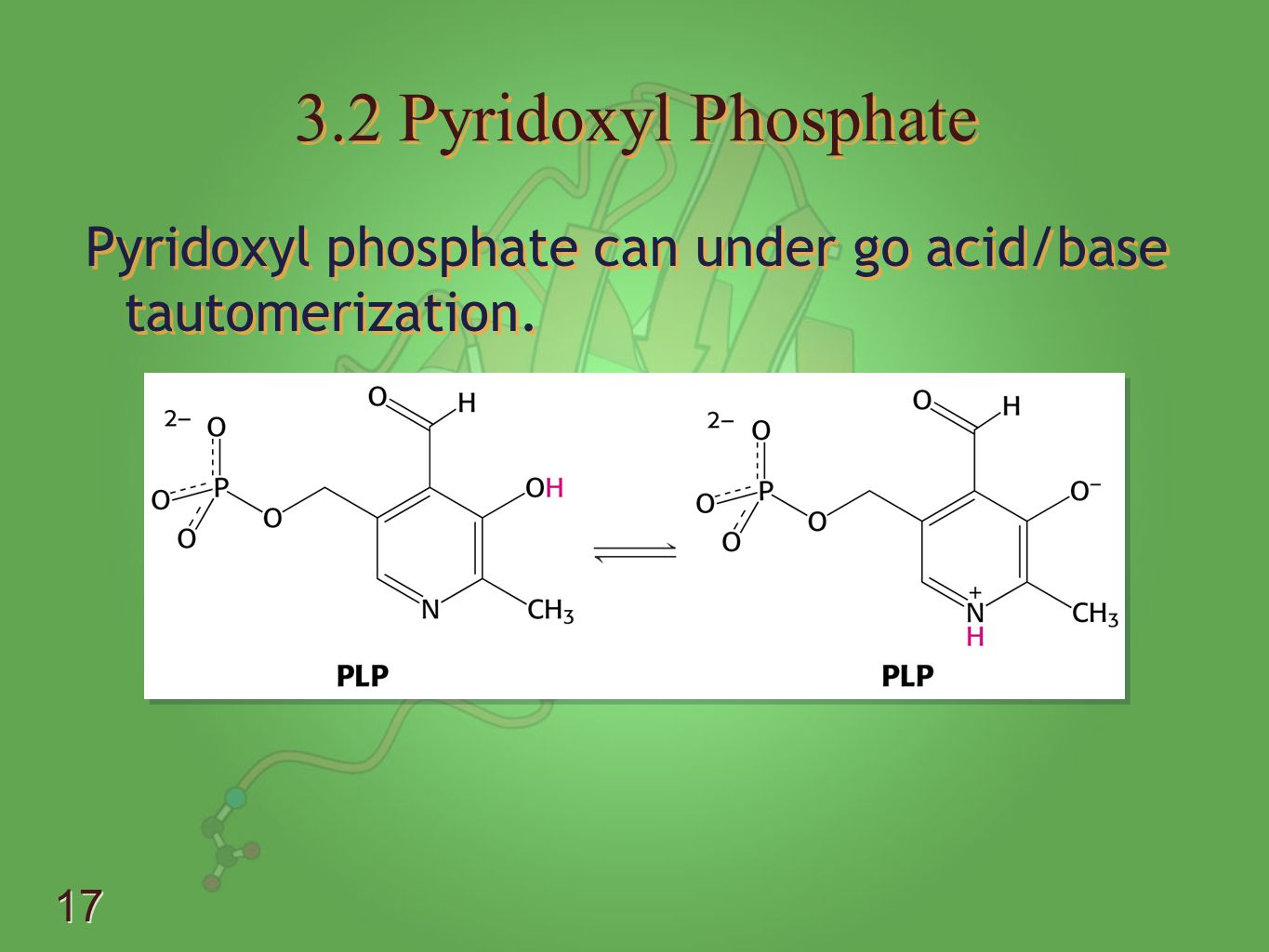 3.2 Pyridoxyl Phosphate Pyridoxyl phosphate can under go acid/base tautomerization.