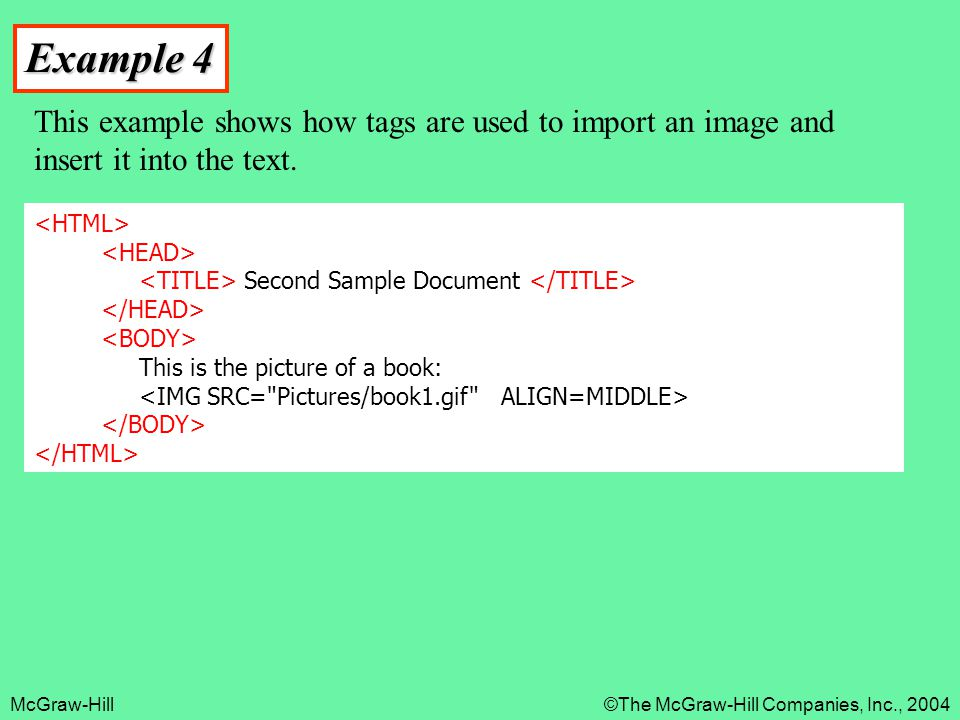 Example 4 This example shows how tags are used to import an image and insert it into the text. <HTML>