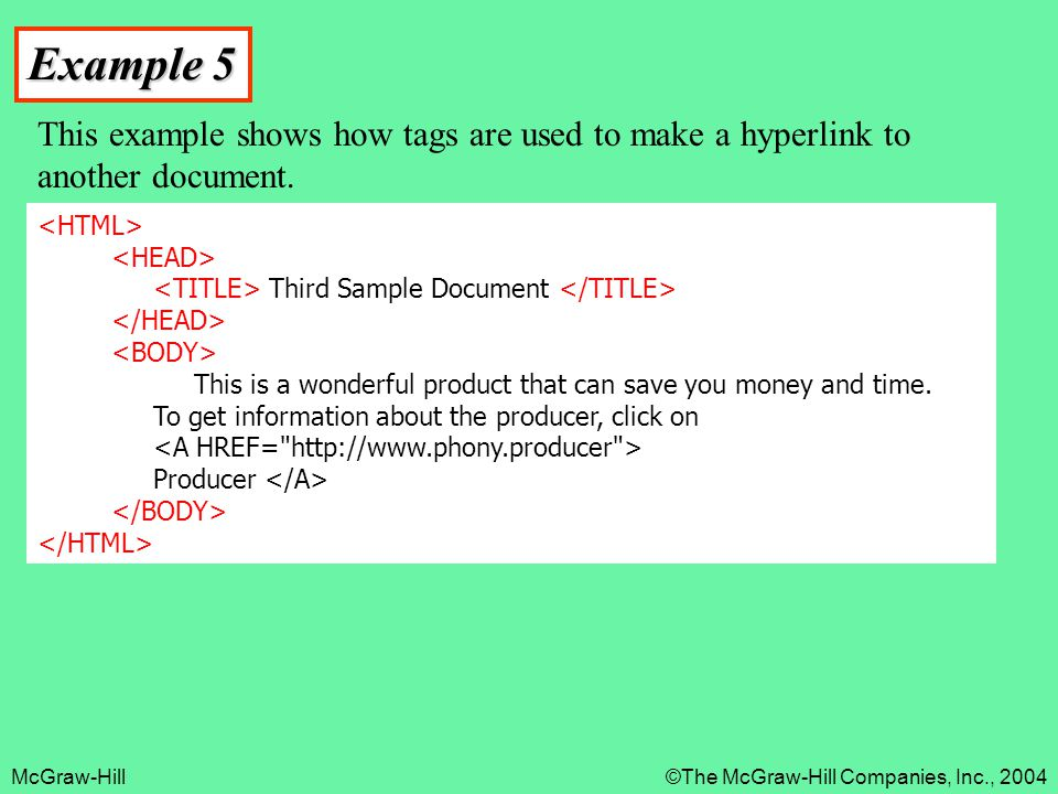 Example 5 This example shows how tags are used to make a hyperlink to another document. <HTML> <HEAD>
