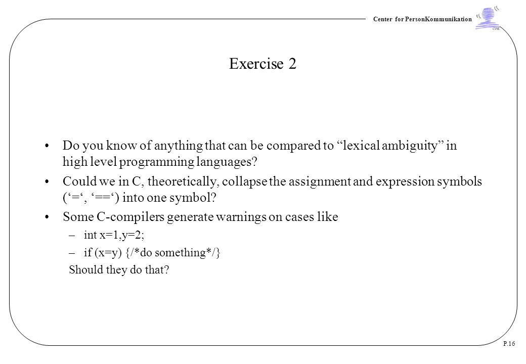Exercise 2 Do you know of anything that can be compared to lexical ambiguity in high level programming languages