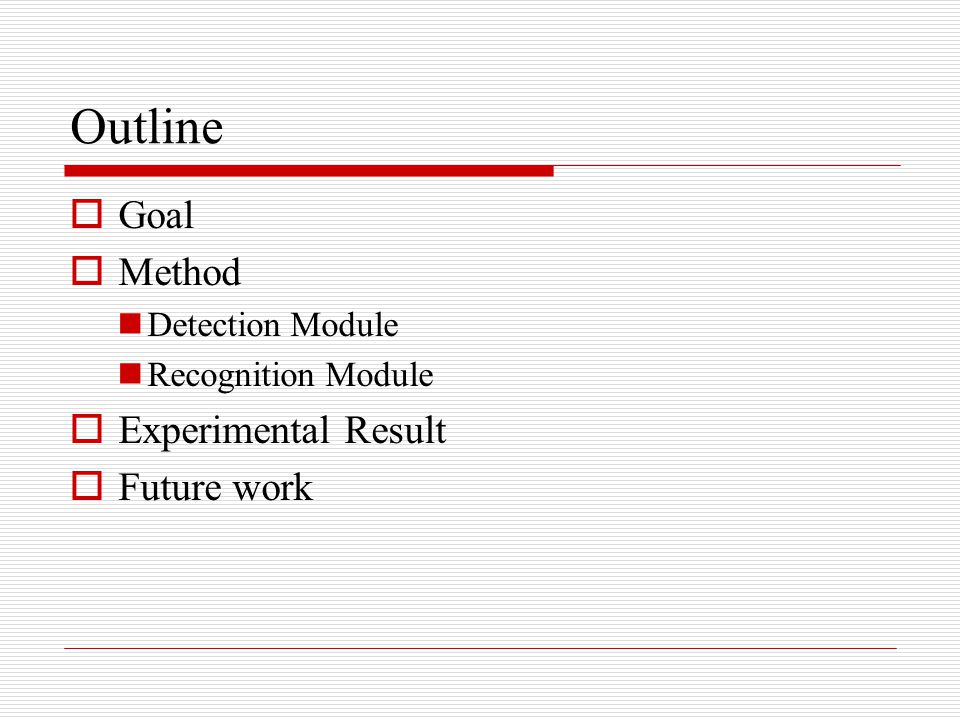 Outline Goal Method Experimental Result Future work Detection Module