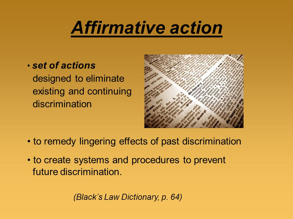 affirmative action was originally designed to Affirmative action, also known as reservation in india and nepal, positive action in the uk, and employment equity (in a narrower context) in canada and south africa, is the policy of promoting the education and employment of members of groups that are known to have previously suffered from discrimination.